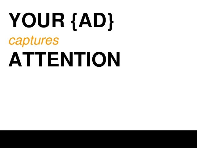 YOUR {HEADLINE} holds  ATTENTION