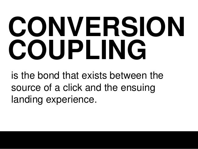 CONVERSION COUPLING is comprised of one or more of: 1. Message Match 2. Design Match 3. Conversation Momentum