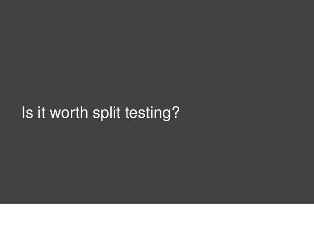 Split testing takes time