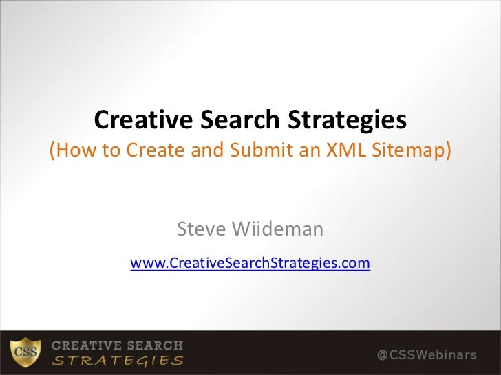 Creative Search Strategies(How to Create and Submit an XML Sitemap)<br />Steve Wiideman<br />www.CreativeSearchStrategies....