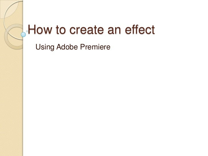 How to create an effect Using Adobe Premiere