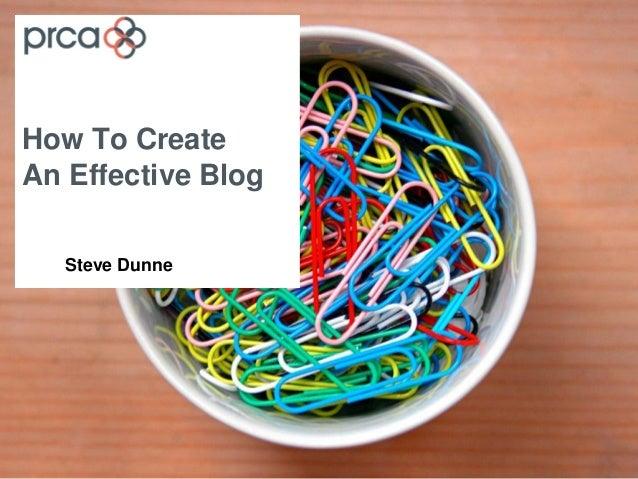 How To CreateAn Effective Blog   Steve Dunne