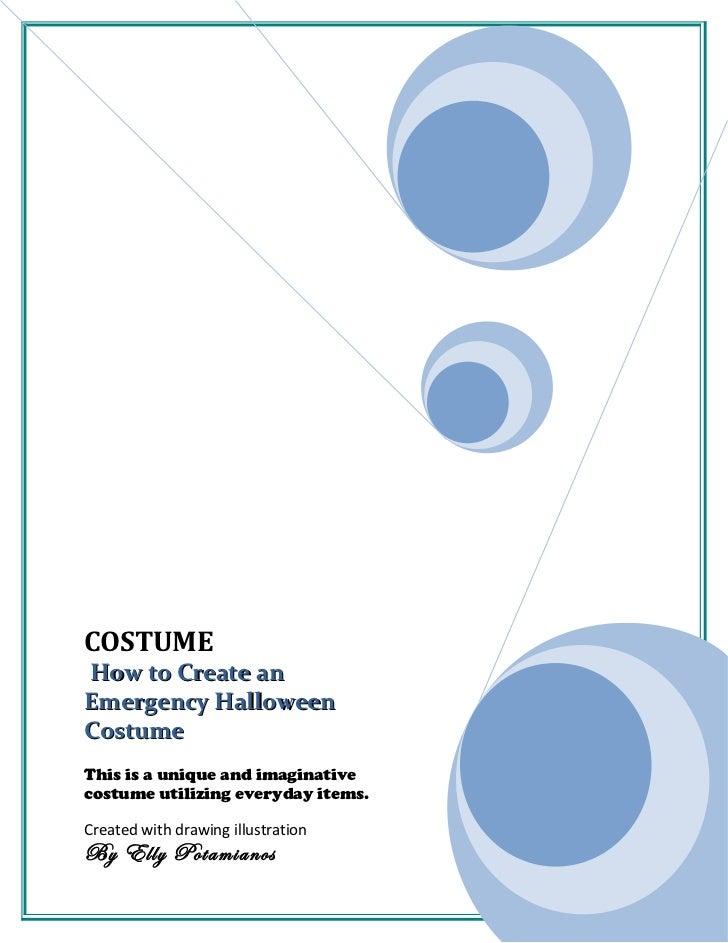 COSTUMEHow to Create anEmergency HalloweenCostumeThis is a unique and imaginativecostume utilizing everyday items.Created ...