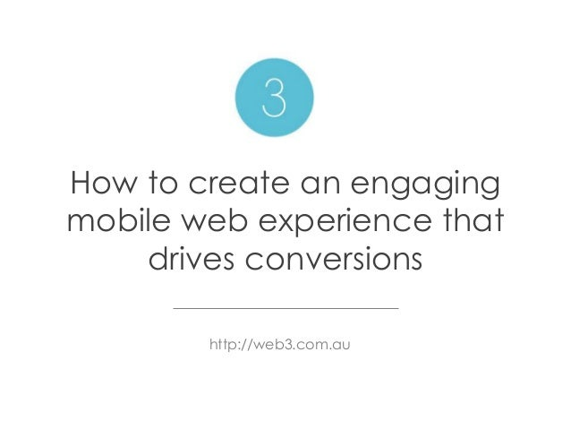How to create an engaging mobile web experience that drives conversions http://web3.com.au