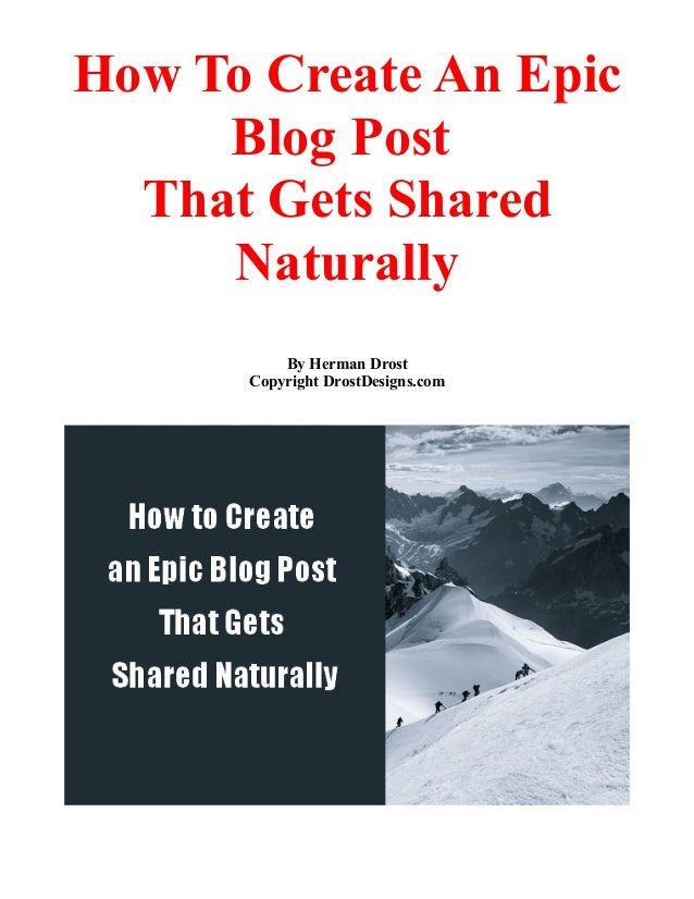 How To Create An Epic Blog Post That Gets Shared Naturally By Herman Drost Copyright DrostDesigns.com