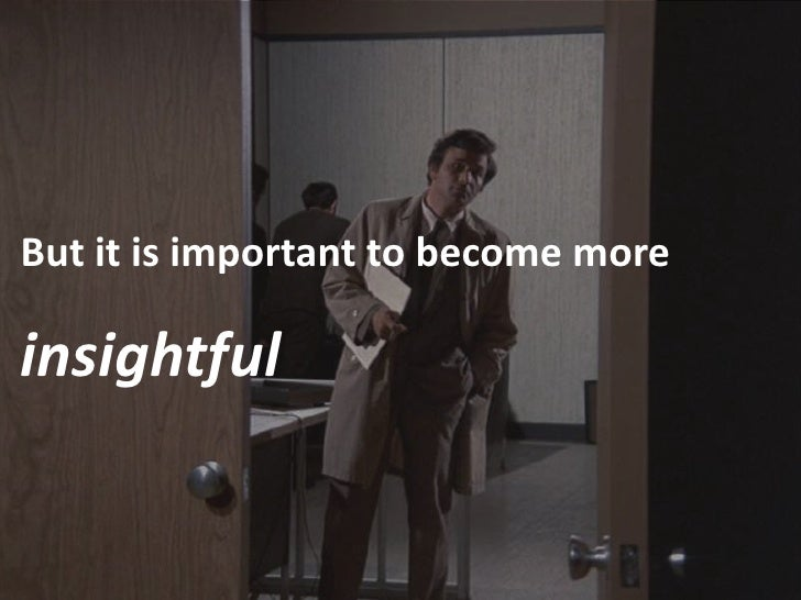But it is important to become more  insightful
