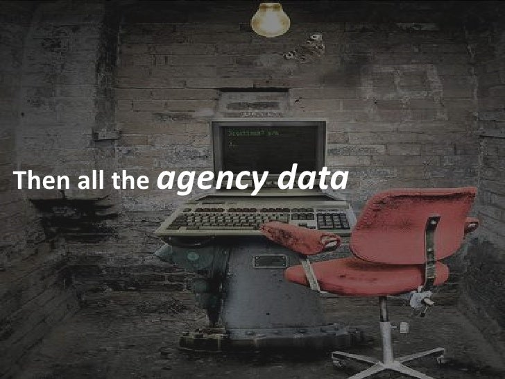 Then all the agency   data