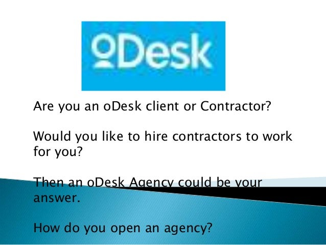 Are you an oDesk client or Contractor?Would you like to hire contractors to workfor you?Then an oDesk Agency could be your...