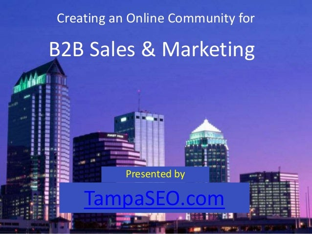 Creating an Online Community for Presented by B2B Sales & Marketing TampaSEO.com