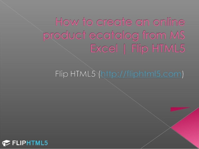   I get a product catalog in MS Excel, but I wanna turn it into flipping product catalog and publish the ecatalog online ...