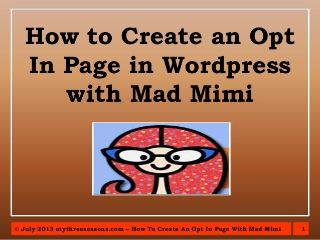 1© July 2013 mythreeseasons.com – How To Create An Opt In Page With Mad Mimi How to Create an Opt In Page in Wordpress wit...
