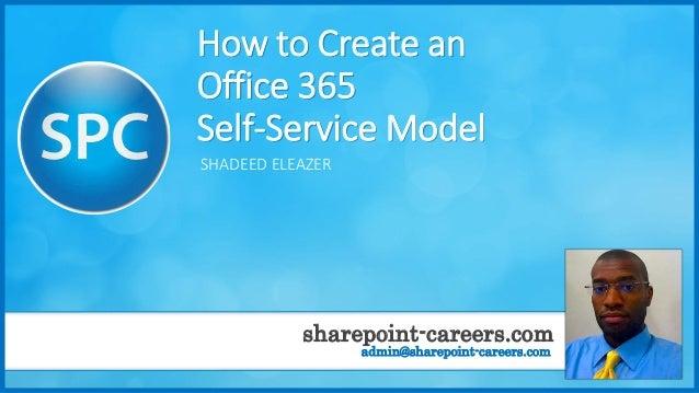 sharepoint-careers.com admin@sharepoint-careers.com How to Create an Office 365 Self-Service Model SHADEED ELEAZER