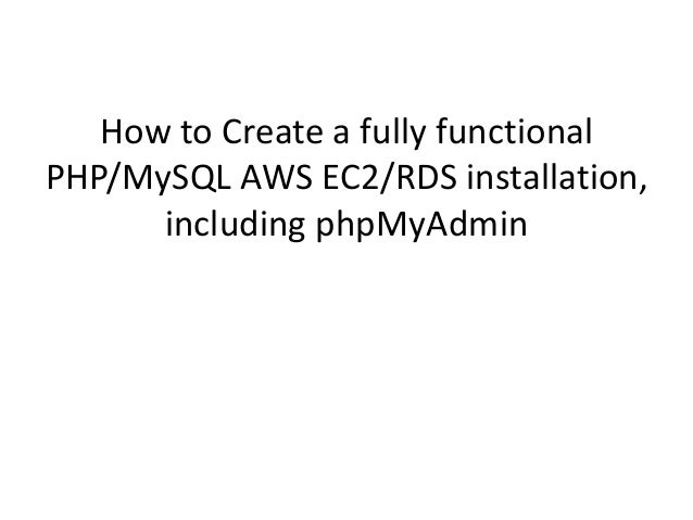 How to Create a fully functional PHP/MySQL AWS EC2/RDS installation, including phpMyAdmin
