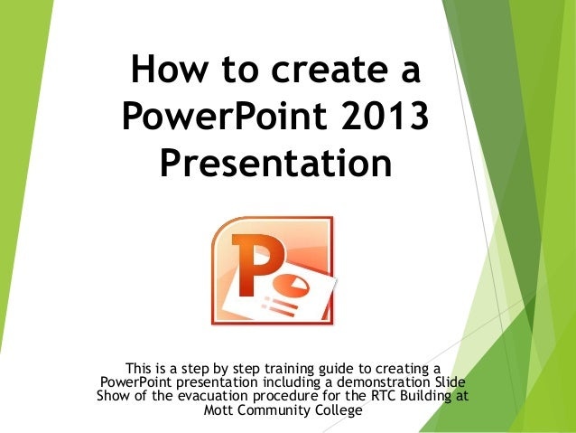 How to create aPowerPoint 2013PresentationThis is a step by step training guide to creating aPowerPoint presentation inclu...