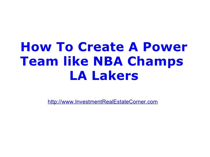How To Create A Power Team like NBA Champs LA Lakers http://www.InvestmentRealEstateCorner.com