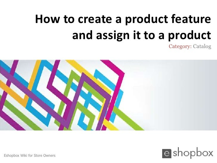 How to create a product feature                        and assign it to a product                                         ...