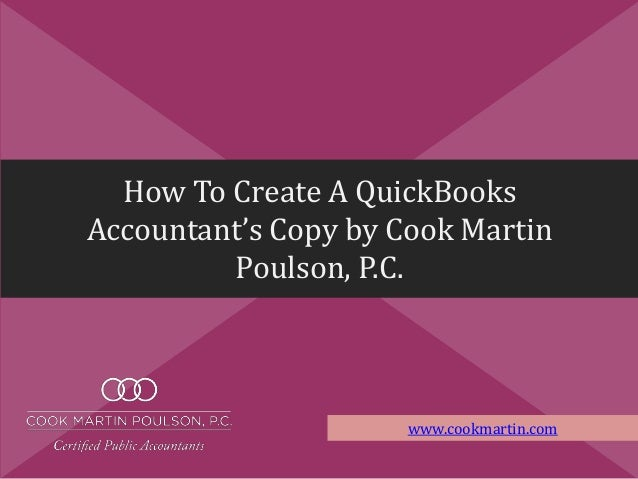 How To Create A QuickBooks Accountant's Copy by Cook Martin Poulson, P.C. www.cookmartin.com