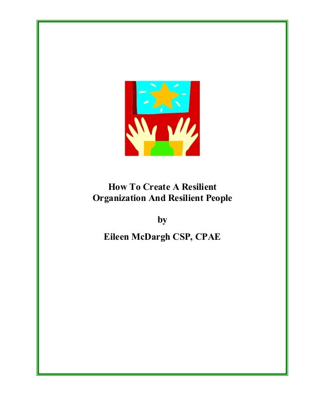 How To Create A Resilient Organization And Resilient People by Eileen McDargh CSP, CPAE