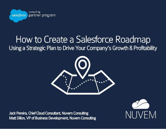 How to Create a Salesforce Roadmap Using a Strategic Plan to Drive Your Company's Growth & Profitability Jack Pereira, Chi...