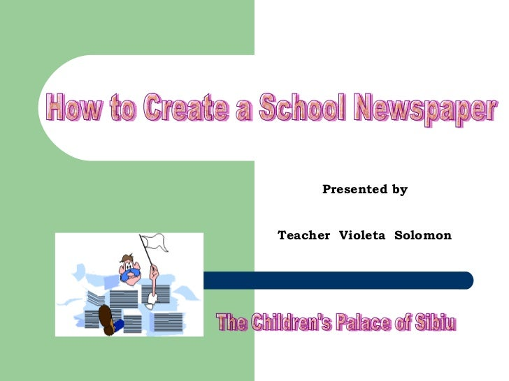 How to Create a School Newspaper The Children's Palace of Sibiu Presented by Teacher  Violeta  Solomon
