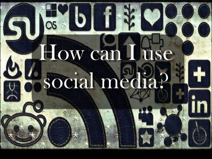 How can I use social media?<br />