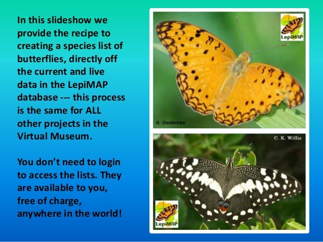 In this slideshow we  provide the recipe to  creating a species list of  butterflies, directly off  the current and live  ...