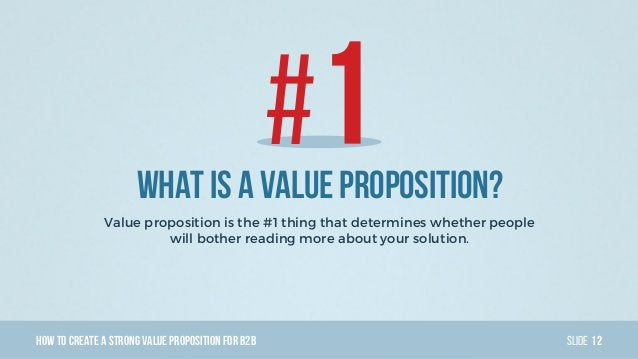 HowTo Create AStrong Value PropositionForB2B Slide #What is a value proposition? Value proposition is the #1 thing that de...