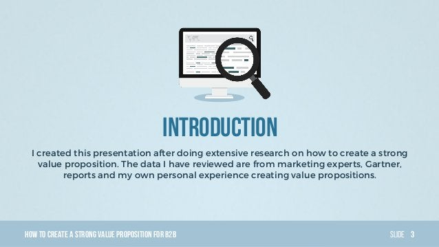HowTo Create AStrong Value PropositionForB2B Slide Introduction I created this presentation after doing extensive research...