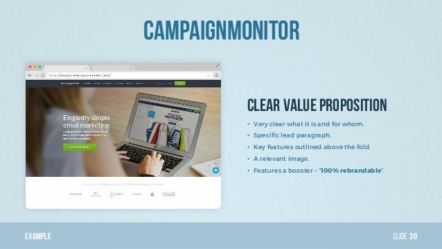 Example Slide CampaignMonitor 30 Clear Value Proposition • Very clear what it is and for whom. • Specific lead paragraph. ...
