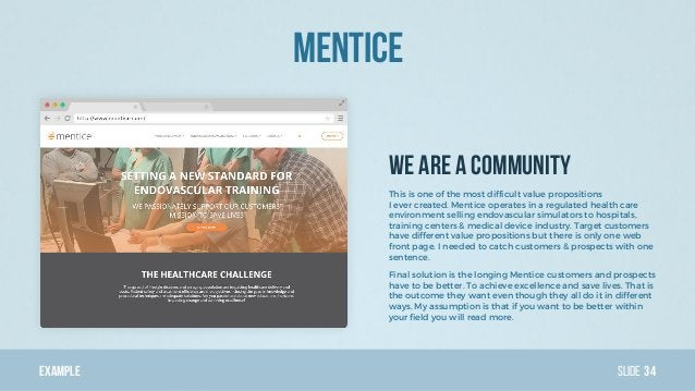 Example Slide We are a community Mentice 34 This is one of the most difficult value propositions I ever created. Mentice o...