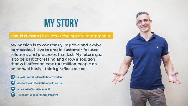 My Story Daniel Nilsson | Business Developer & Entrepreneur My passion is to constantly improve and evolve companies. I lo...