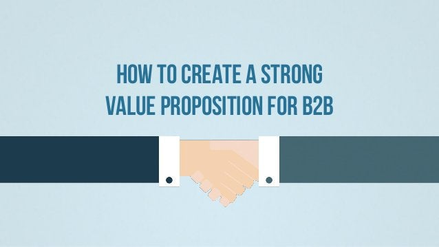 How To Create A Strong Value Proposition For B2B