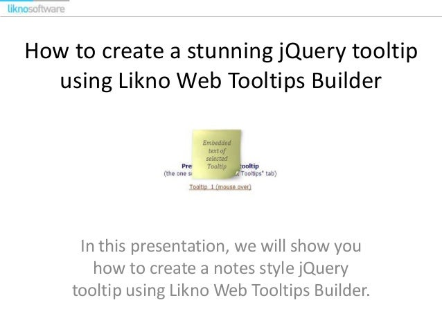 How to create a stunning jQuery tooltip using Likno Web Tooltips Builder In this presentation, we will show you how to cre...