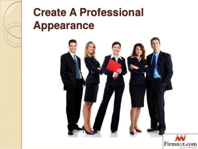 professional appearance A professional appearance is typically the way one dresses and looks while in the workplace for example, businessmen will wear a suit and tie and will be properly groomed.