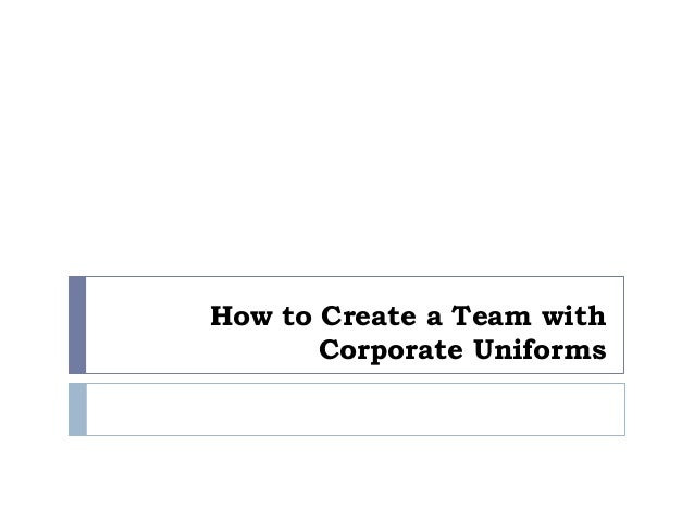 How to Create a Team with Corporate Uniforms