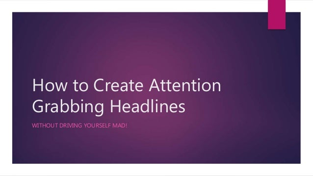 how to create attention grabbing headlines