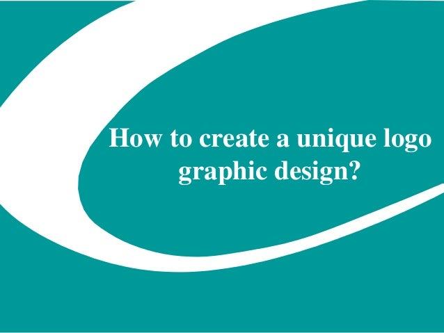 How to create a unique logo graphic design?