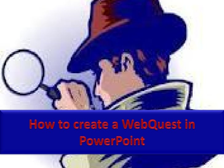 A WebQuest is an activityusually created by teachersfor their students that leadsstudents to answer inquiriesusing Web-bas...