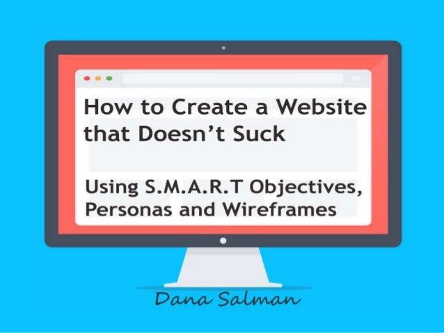 How to Create a Website that Doesn't Suck @DizzyD7 @wordcampmtl #wcmtl danasalman1@gmail.com danasalman.com