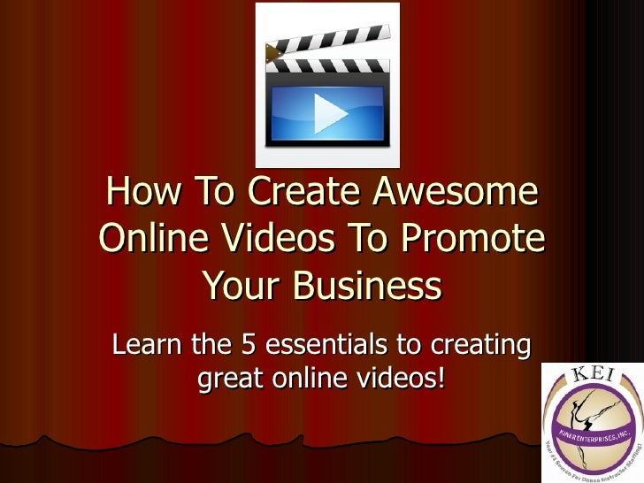 How To Create Awesome Online Videos To Promote Your Business Learn the 5 essentials to creating great online videos!