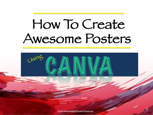 ©2015 RemarkableVirtualProfessional 1 Awesome Posters How To Create