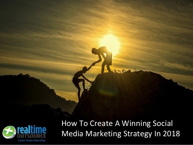 How To Create A Winning Social Media Marketing Strategy In 2018