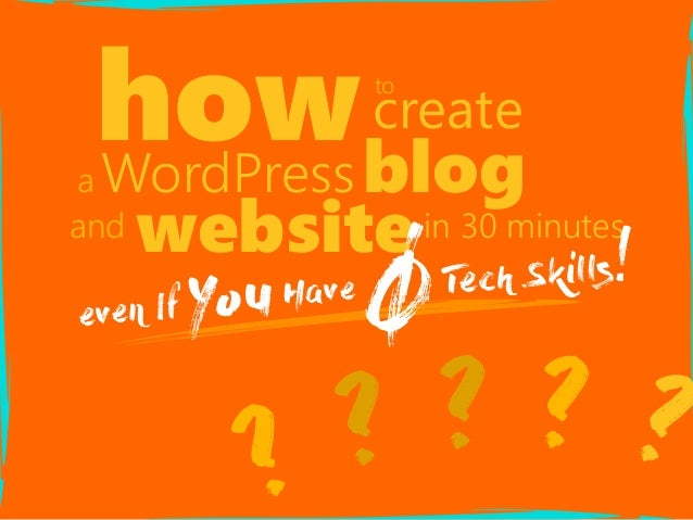 ?? ?? ? howto create a WordPressblog and websitein 30 minutes even If YouHave ǾTech Skills!