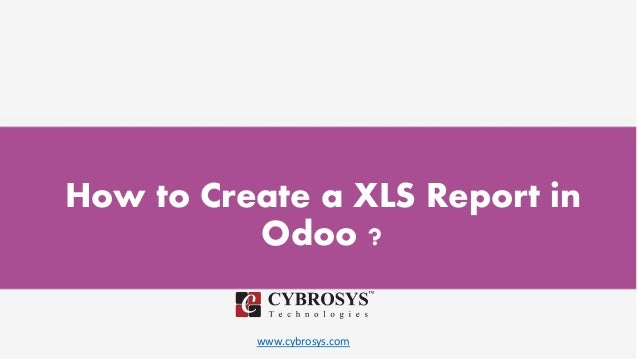 www.cybrosys.com How to Create a XLS Report in Odoo ?