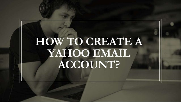 HOW TO CREATE A YAHOO EMAIL ACCOUNT?