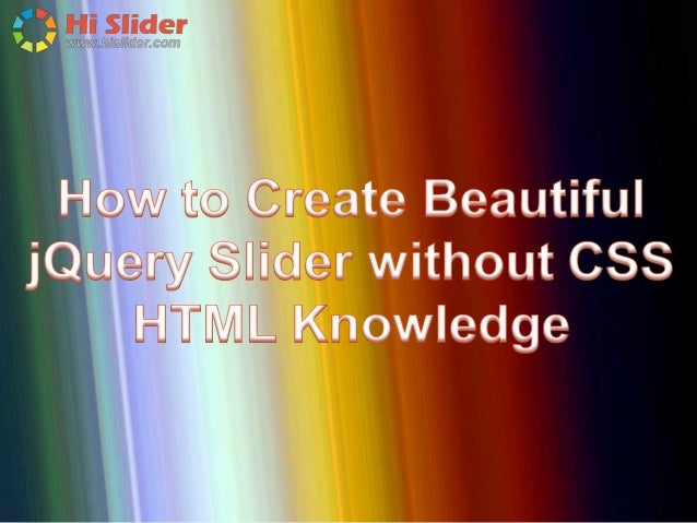 Want to make jQuery Sliders, but you do know nothing about CSS or HTML, don't worry, with Hi Slider, you can do it without...
