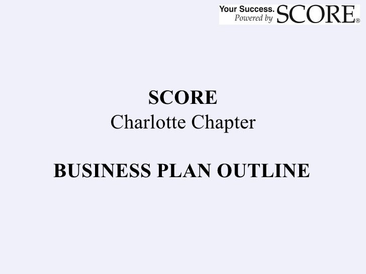 SCORE Charlotte Chapter  BUSINESS PLAN OUTLINE