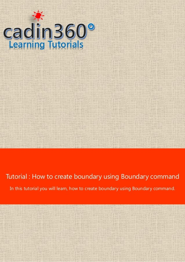 Learning Tutorials Tutorial : How to create boundary using Boundary command In this tutorial you will learn, how to create...