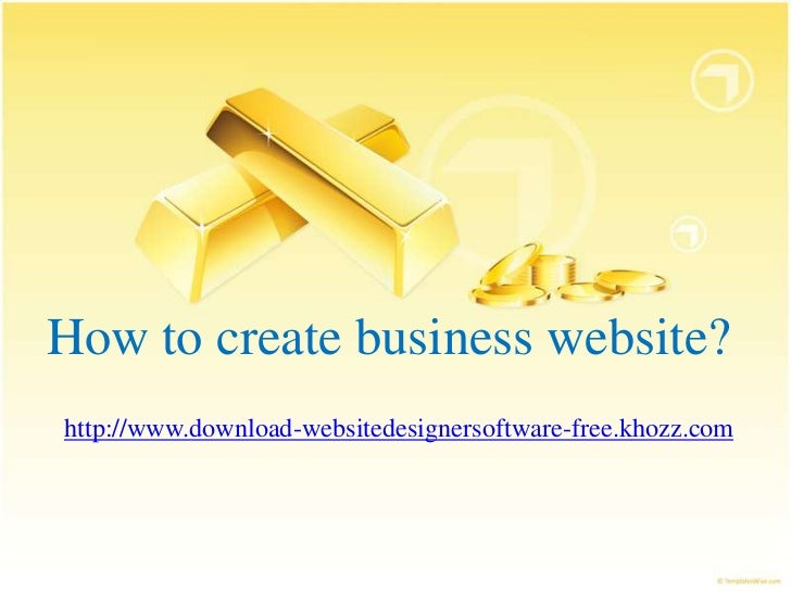 How to create business website?http://www.download-websitedesignersoftware-free.khozz.com