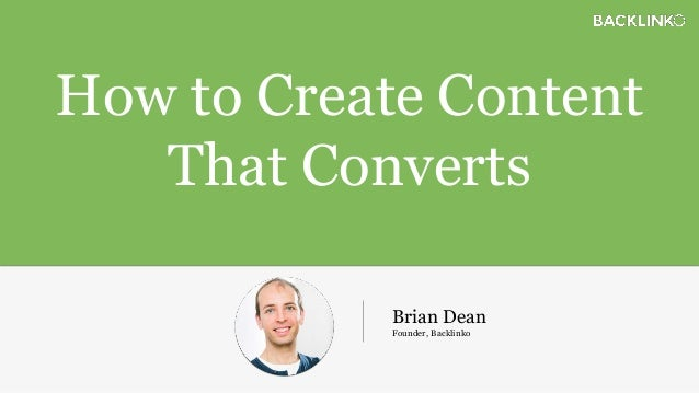 How to Create Content That Converts Brian Dean Founder, Backlinko